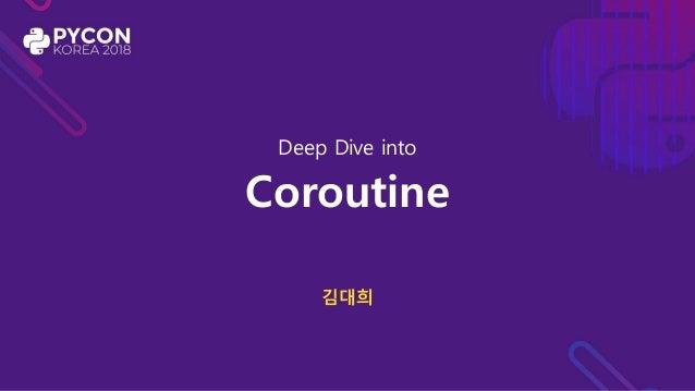 Deep Dive into Coroutine 김대희