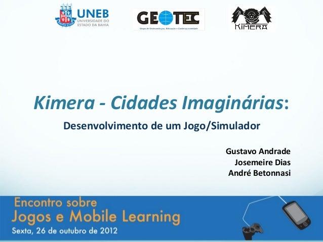 Kimera - Cidades Imaginárias:   Desenvolvimento de um Jogo/Simulador                                Gustavo Andrade       ...