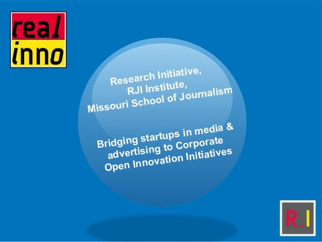 Research Initiative, RJI Institute, Missouri School of Journalism Bridging startups in media & advertising to Corporate Op...