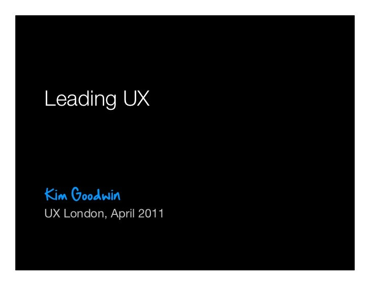 Leading UXUX London, April 2011        © 2010-2011 Kim Goodwin