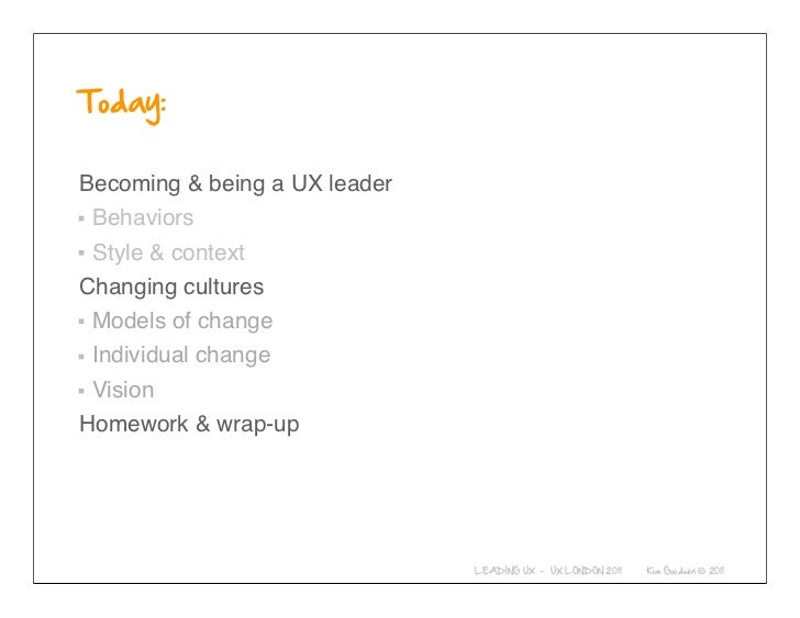 Becoming & being a UX leader Behaviors Style & contextChanging cultures Models of change Individual change VisionHomework ...