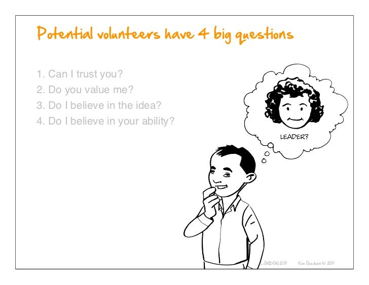 1. Can I trust you?2. Do you value me?3. Do I believe in the idea?4. Do I believe in your ability?             © 2010-2011...
