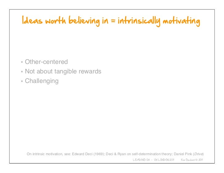 Other-centeredNot about tangible rewardsChallenging                  © 2010-2011 Kim GoodwinOn intrinsic motivation, see: ...