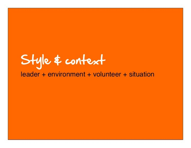 leader + environment + volunteer + situation        © 2010-2011 Kim Goodwin