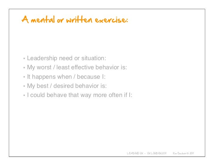 Leadership need or situation:My worst / least effective behavior is:It happens when / because I:My best / desired behavior...
