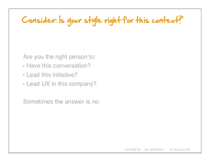 Are you the right person to: Have this conversation? Lead this initiative? Lead UX in this company?Sometimes the answer is...