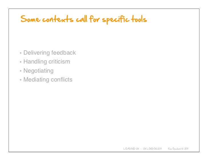 Delivering feedbackHandling criticismNegotiatingMediating conflicts           © 2010-2011 Kim Goodwin