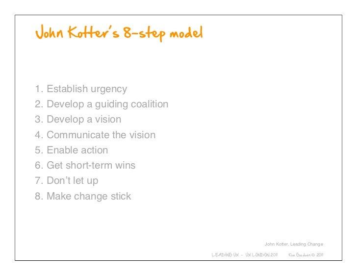 1. Establish urgency2. Develop a guiding coalition3. Develop a vision4. Communicate the vision5. Enable action6. Get short...