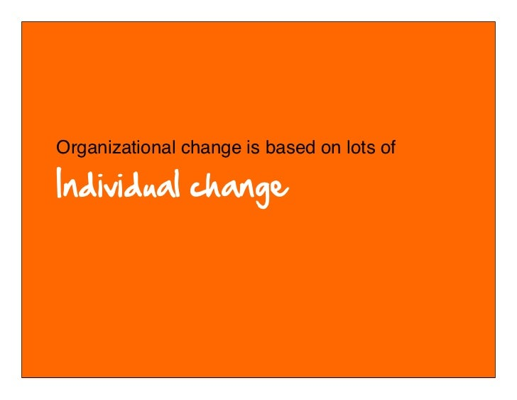 Organizational change is based on lots of        © 2010-2011 Kim Goodwin