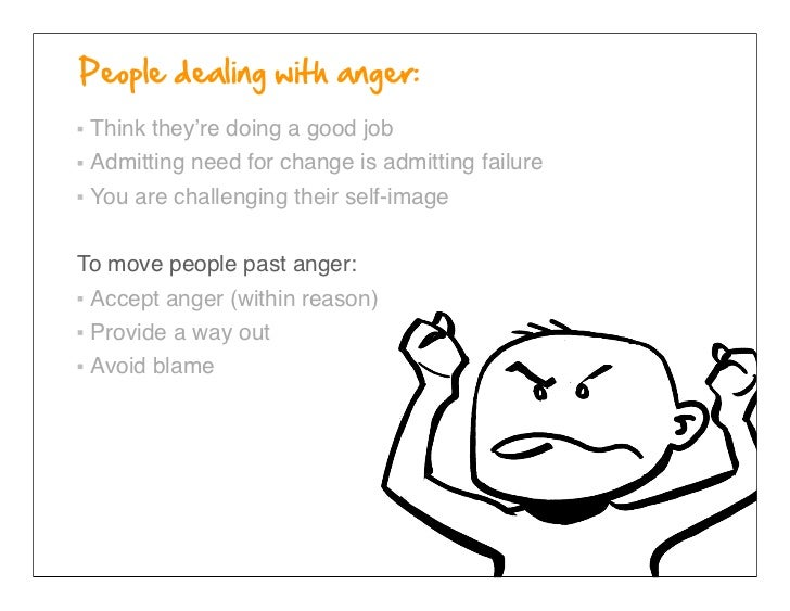 Think they're doing a good job Admitting need for change is admitting failure You are challenging their self-imageTo move ...