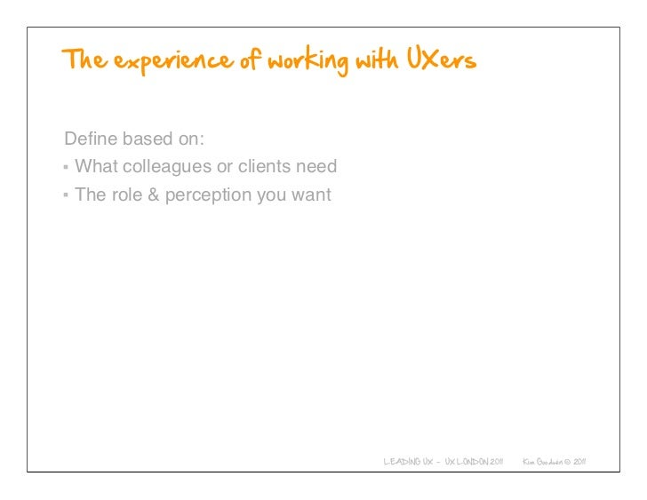 Define based on: What colleagues or clients need The role & perception you want           © 2010-2011 Kim Goodwin
