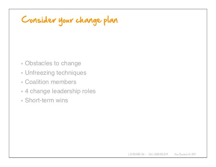 Obstacles to changeUnfreezing techniquesCoalition members4 change leadership rolesShort-term wins          © 2010-2011 Kim...