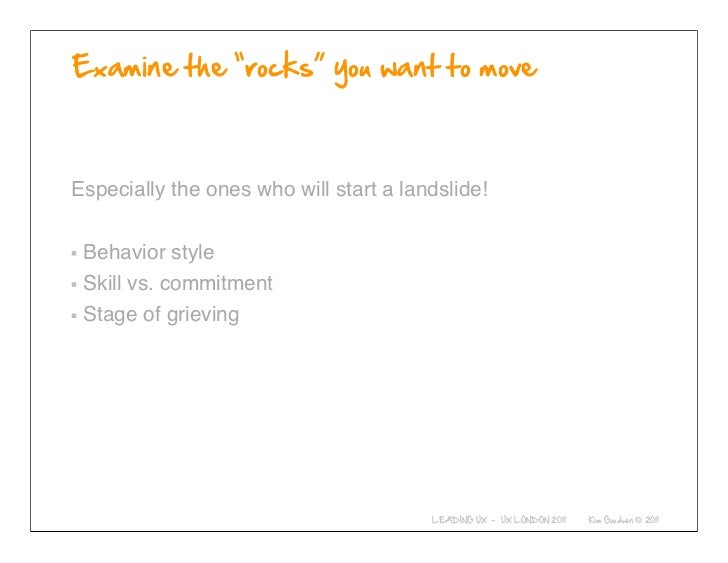 Especially the ones who will start a landslide! Behavior style Skill vs. commitment Stage of grieving            © 2010-20...