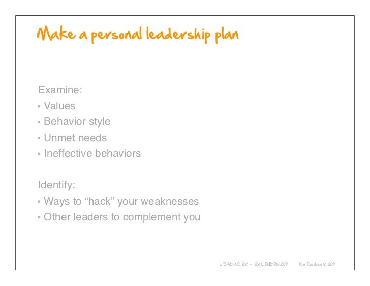 """Examine: Values Behavior style Unmet needs Ineffective behaviorsIdentify:  Ways to """"hack"""" your weaknesses Other leaders to..."""