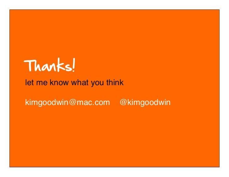 let me know what you thinkkimgoodwin@mac.com                @kimgoodwin        © 2010-2011 Kim Goodwin