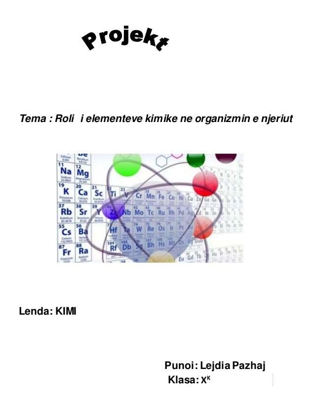 Tema : Roli i elementeve kimike ne organizmin e njeriut Lenda: KIMI Punoi: Lejdia Pazhaj Klasa: XK