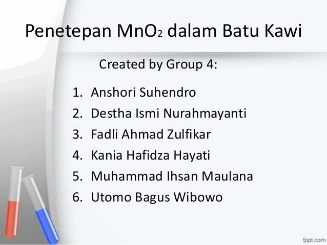 Penetepan MnO2 dalam Batu Kawi           Created by Group 4:     1.   Anshori Suhendro     2.   Destha Ismi Nurahmayanti  ...