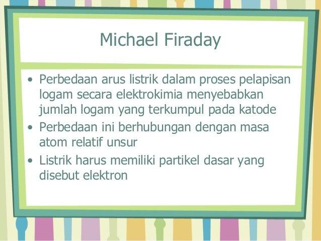 Michael Firaday  • Perbedaan arus listrik dalam proses pelapisan  logam secara elektrokimia menyebabkan  jumlah logam yang...