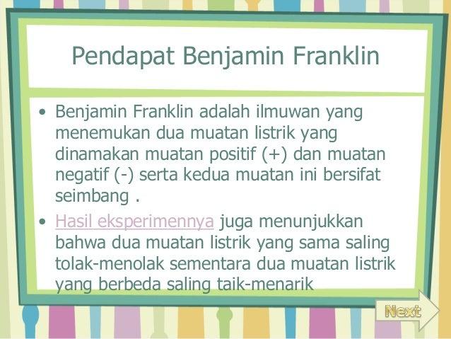 Pendapat Benjamin Franklin  • Benjamin Franklin adalah ilmuwan yang  menemukan dua muatan listrik yang  dinamakan muatan p...