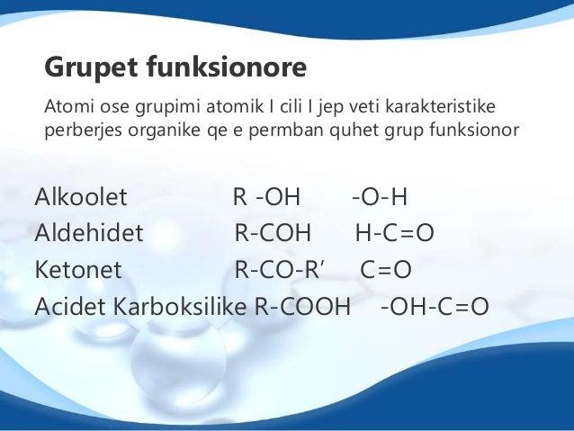 Aldehidet  •Grupi funksionar R-COH  •Aldehidet ndryshe quhen  alkanale.  •Tek aldehidet grupi  funksionor ndodhet gjithmon...