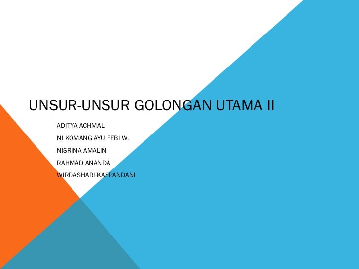 UNSUR-UNSUR GOLONGAN UTAMA II   ADITYA ACHMAL   NI KOMANG AYU FEBI W.   NISRINA AMALIN   RAHMAD ANANDA   WIRDASHARI KASPAN...