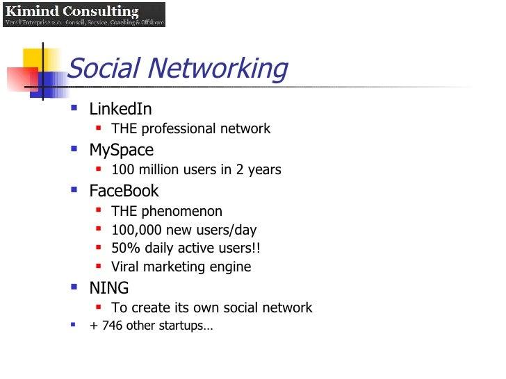 Social Networking <ul><li>LinkedIn </li></ul><ul><ul><li>THE professional network </li></ul></ul><ul><li>MySpace </li></ul...