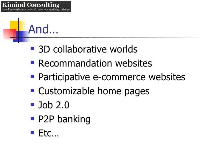 And… <ul><li>3D collaborative worlds </li></ul><ul><li>Recommandation websites </li></ul><ul><li>Participative e-commerce ...