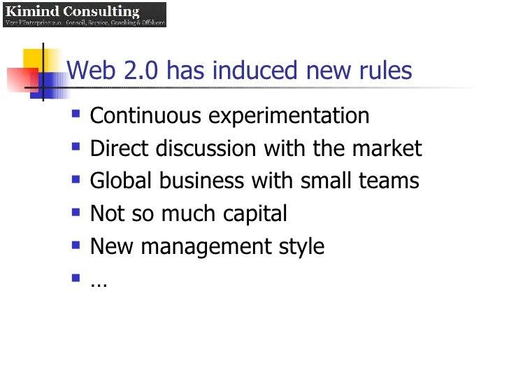 Web 2.0 has induced new rules <ul><li>Continuous experimentation </li></ul><ul><li>Direct discussion with the market </li>...