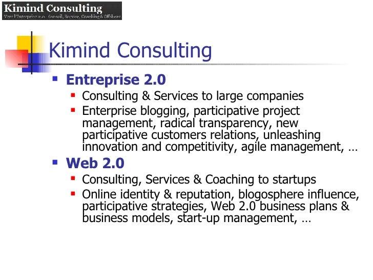 Kimind Consulting <ul><li>Entreprise 2.0 </li></ul><ul><ul><li>Consulting & Services to large companies </li></ul></ul><ul...