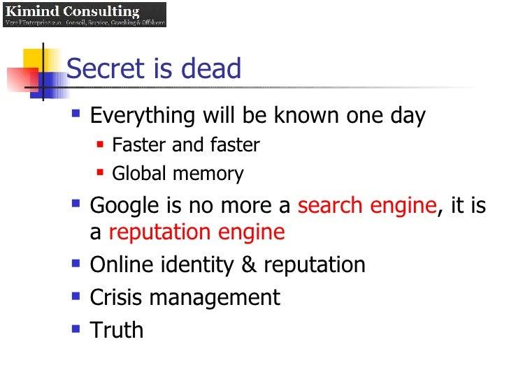 Secret is dead <ul><li>Everything will be known one day </li></ul><ul><ul><li>Faster and faster </li></ul></ul><ul><ul><li...