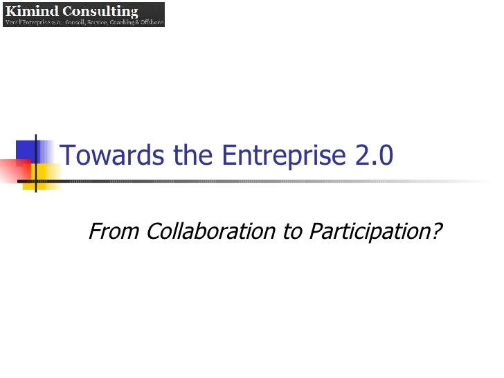 Towards the Entreprise 2.0 From Collaboration to Participation?