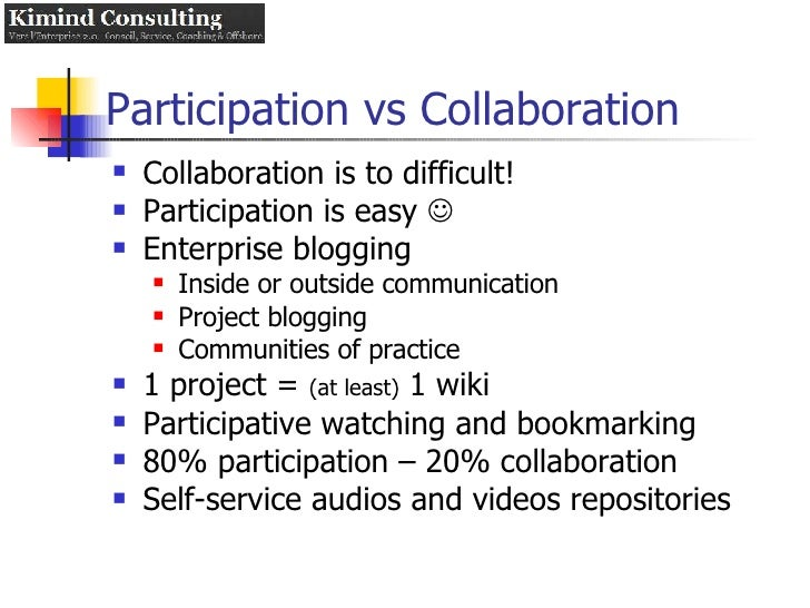 Participation vs Collaboration <ul><li>Collaboration is to difficult! </li></ul><ul><li>Participation is easy   </li></ul...