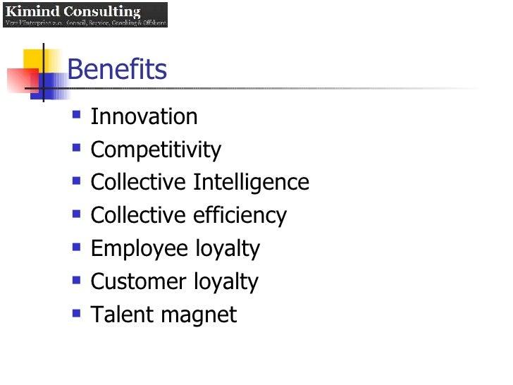 Benefits <ul><li>Innovation </li></ul><ul><li>Competitivity </li></ul><ul><li>Collective Intelligence </li></ul><ul><li>Co...