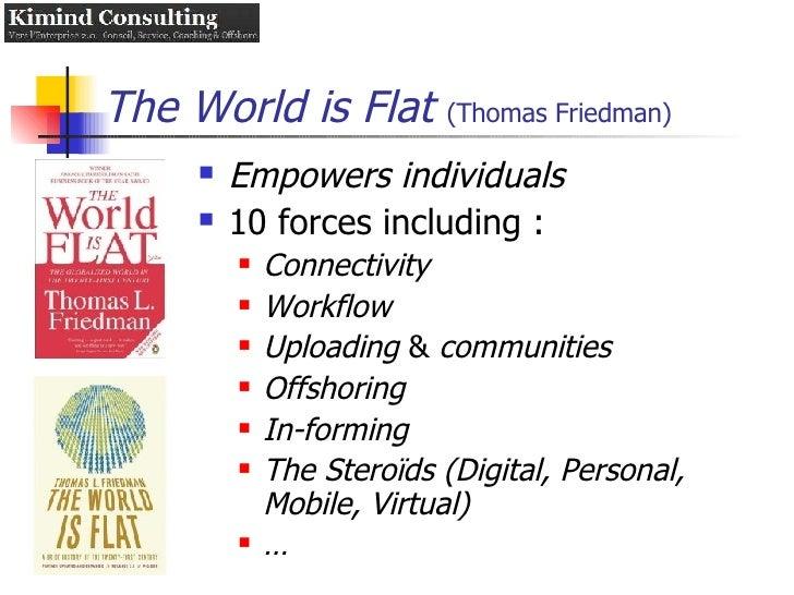 The World is Flat   (Thomas Friedman) <ul><li>Empowers individuals </li></ul><ul><li>10 forces including : </li></ul><ul><...