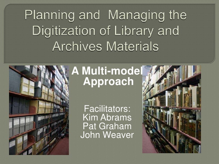 Planning and  Managing the Digitization of Library and Archives Materials<br />A Multi-model<br /> Approach<br />Facilitat...