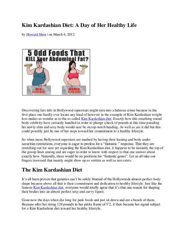 Kim Kardashian Diet: A Day of Her Healthy Lifeby Howard Shen | on March 4, 2012Discovering fats info in Hollywood supersta...