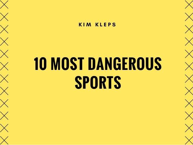 10 MOST DANGEROUS SPORTS K I M K L E P S