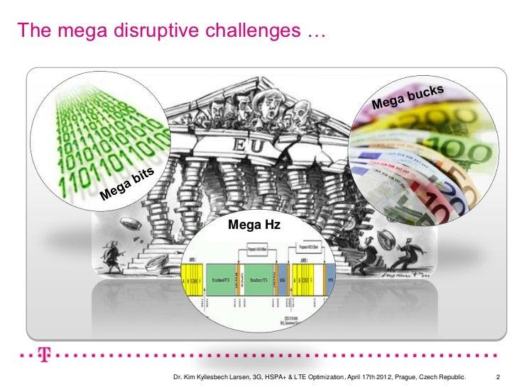 The mega disruptive challenges …                                  Mega Hz                Dr. Kim Kyllesbech Larsen, 3G, HS...