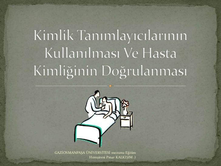 GAZİOSMANPAŞA ÜNİVERSİTESİ mezunu Eğitim               Hemşiresi Pınar KALKIŞIM :)