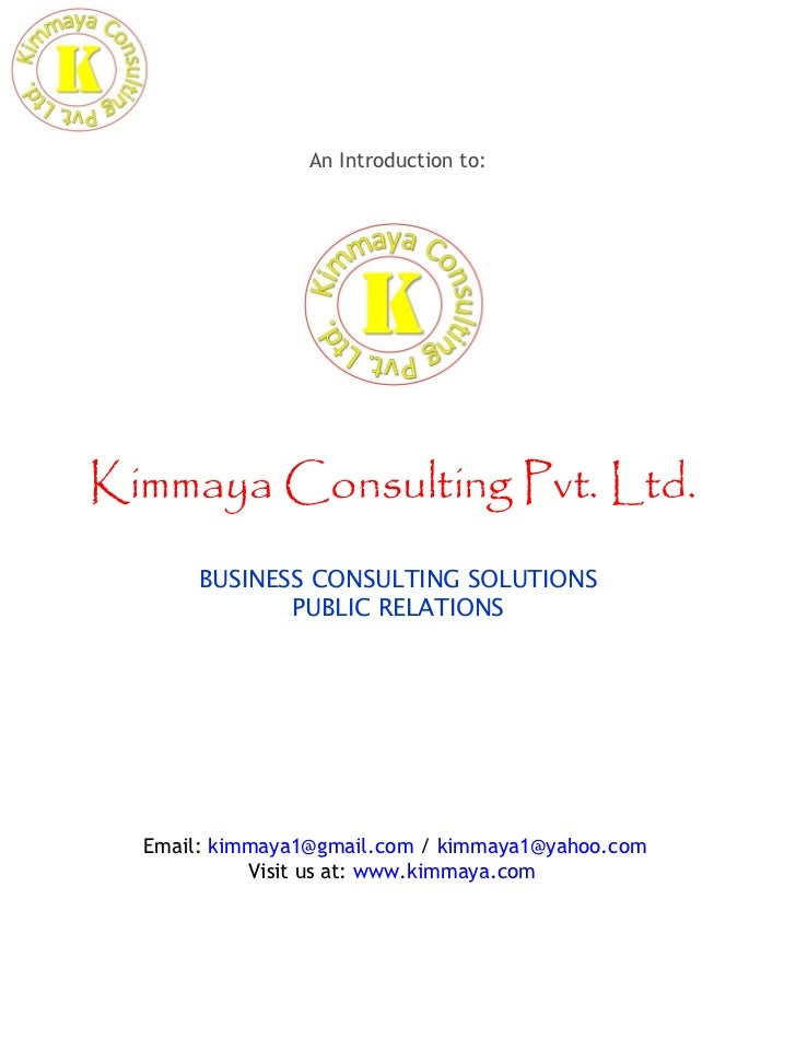 An Introduction to:Kimmaya Consulting Pvt. Ltd.       BUSINESS CONSULTING SOLUTIONS              PUBLIC RELATIONS  Email: ...