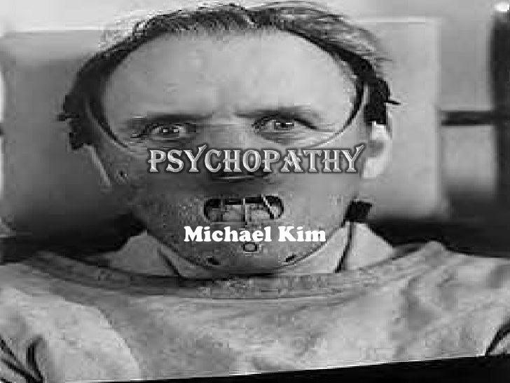 Psychopathy<br />Michael Kim<br />