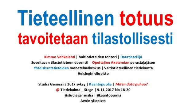 Tieteellinen totuus tavoitetaan tilastollisesti Kimmo Vehkalahti | Valtiotieteiden tohtori | Datatieteilijä Soveltavan til...