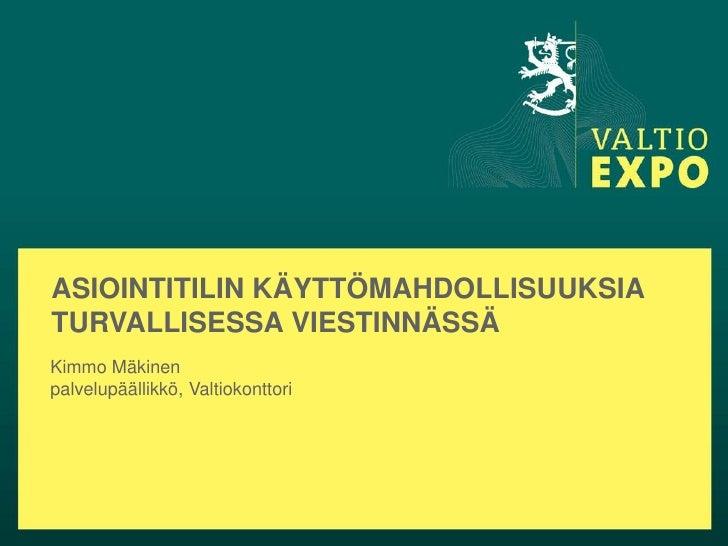 ASIOINTITILIN KÄYTTÖMAHDOLLISUUKSIATURVALLISESSA VIESTINNÄSSÄKimmo Mäkinenpalvelupäällikkö, Valtiokonttori