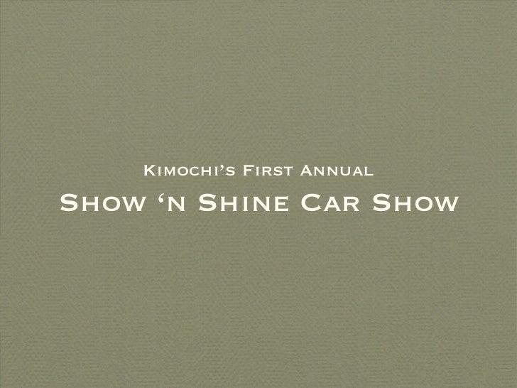<ul><li>Kimochi's First Annual </li></ul><ul><li>Show 'n Shine Car Show </li></ul>