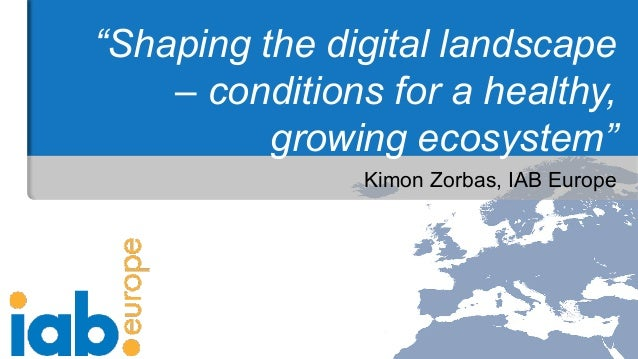 """""""Shaping the digital landscape – conditions for a healthy, growing ecosystem"""" Kimon Zorbas, IAB Europe"""