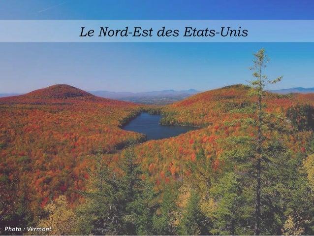 Carte du Nord-Est Le Nord-Est est composé de 9 états américains : • Maine • New Hampshire • Vermont • Massachusetts • Rhod...