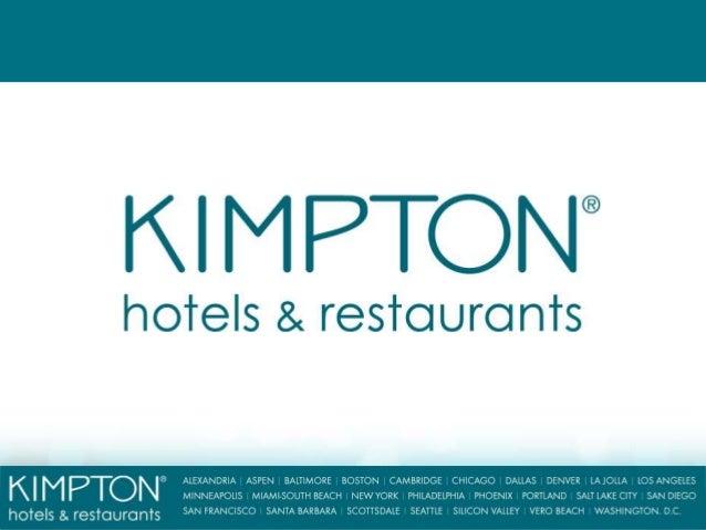 Kimpton Hotels & Restaurants     Quem somos e qual a nossa filosofiaKimpton Hotels & Restaurants é a Pioneira (1981) eMaio...