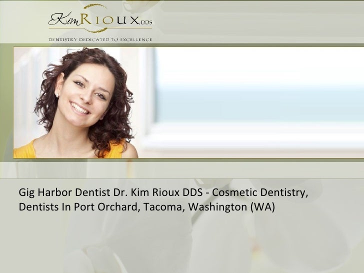 Gig Harbor Dentist Dr. Kim Rioux DDS - Cosmetic Dentistry, Dentists In Port Orchard, Tacoma, Washington (WA)