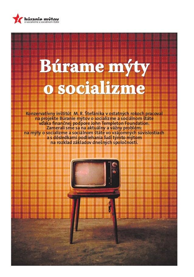 Búrame mýty o socializme Konzervatívny inštitút M. R. Štefánika v ostatných rokoch pracoval na projekte Búranie mýtov o so...