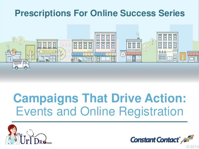 Campaigns That Drive Action: Events and Online Registration © 2014 Prescriptions For Online Success Series